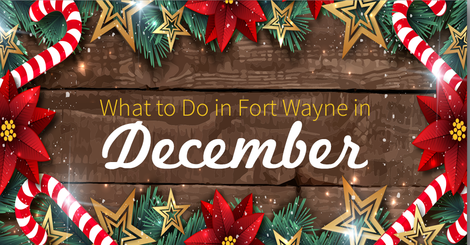 holiday events in December in fort wayne