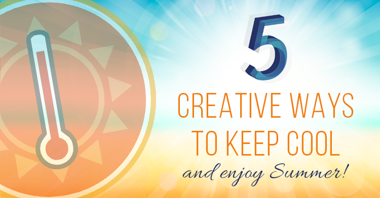 5 creative ways to keep cool and still enjoy summer